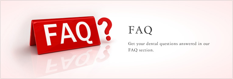 FAQ Get your dental questions answered in our FAQ section.