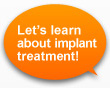 Let's learn about implant treatment!